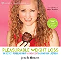 Pleasurable Weight Loss: The Secrets to Feeling Great, Losing Weight, and Loving Your Life Today (       UNABRIDGED) by Jena la Flamme Narrated by Jena la Flamme