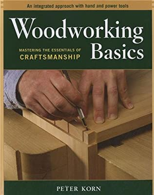 Woodworking Basics - Mastering the Essentials of Craftsmanship - An Integrated Approach With Hand and Power tools from Taunton Press