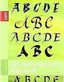 100 kalligraphische Alphabete: Von klassisch bis modern - kalligraphische Alphabete für Einsteiger und Fortgeschrittene (TOPP KOMPAKT)