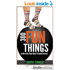 300 fun things to do with your best friend forever bff kindle edition by tanya turner. Black Bedroom Furniture Sets. Home Design Ideas