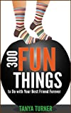 img - for 300 Fun Things to Do with Your Best Friend Forever (BFF) book / textbook / text book