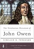 The Trinitarian Devotion of John Owen (A Long Line of Godly Men Profile)