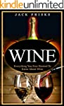 Wine: Everything You Ever Wanted to K...