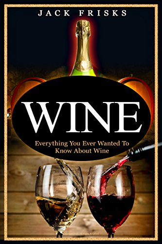 Wine: Everything You Ever Wanted to Know About Wine by Jack Frisks