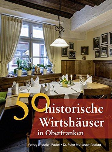 50 historische Wirtshäuser in Oberfranken (Bayerische Geschichte)
