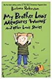My brother Louis measures worms and other Louis stories (0060250828) by Robinson, Barbara