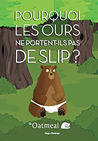 Pourquoi les ours ne portent-ils pas de slip ? par The Oatmeal
