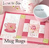 Christa Rolf Love to Sew: Mug Rugs