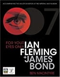 Ben Macintyre For Your Eyes Only: Ian Fleming + James Bond