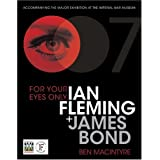 For Your Eyes Only: Ian Fleming + James Bondby Ben Macintyre