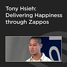 Tony Hsieh: Delivering Happiness through Zappos  by Tony Hsieh Narrated by Tony Hsieh