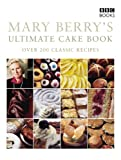 Mary Berry Mary Berry's Ultimate Cake Book (Second Edition): Over 200 Classic Recipes