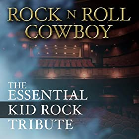 Rock N Roll Cowboy: The Essential Kid Rock Tribute [Explicit]