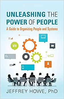 Unleashing The Power Of People: A Guide To Organizing People And Systems