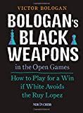 Bologans Black Weapons in the Open Games: How to Play for a Win if White Avoids the Ruy Lopez