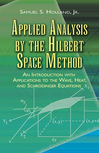 Applied Analysis by the Hilbert Space Method: An...