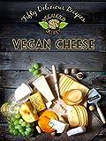 50 Delicious Vegan Cheese Recipes (Veganized Recipes Book 3)
