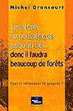 echange, troc Michel Drancourt - Les arbres ne poussent pas jusqu'au ciel... donc il faudra beaucoup de forêts : Faut-il réinventer le progrès ?