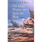 """Der lange Winter am Ende der Weltvon """"Julie Harris"""""""