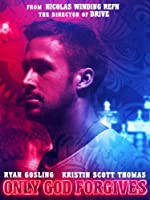 Only God Forgives (Watch Now While in Theaters)