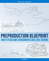 Preproduction Blueprint: How to Plan Game Environments and Level Designs, 2nd Edition Front Cover