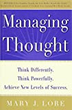 Managing Thought: Think Differently. Think Powerfully. Achieve New Levels of Success