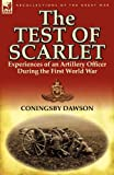 The Test of Scarlet: Experiences of an Artillery Officer During the First World War Coningsby William Dawson