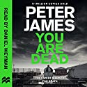 You Are Dead: Roy Grace, Book 11 Audiobook by Peter James Narrated by Daniel Weyman