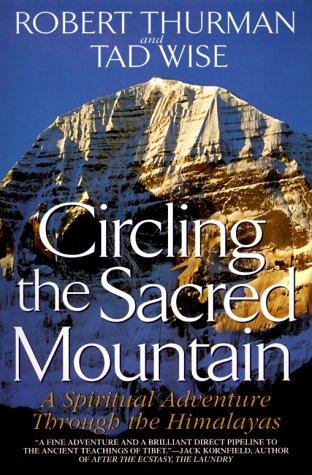 Circling the Sacred Mountain: A Spiritual Adventure Through the Himalayas, Robert Thurman, Tad Wise