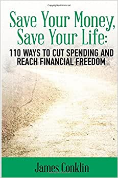 Save Your Money, Save Your Life: 110 Ways To Cut Spending And Reach Financial Freedom