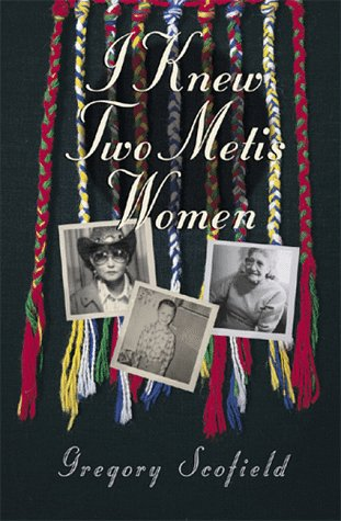 I Knew Two Metis Women: The Lives of Dorothy Scofield and Georgina Houle Young