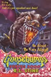 Be Afraid, Be Very Afraid (Goosebumps Series 2000)
