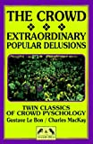 The Crowd & Extraordinary Popular Delusions and the Madness of Crowds (0934380236) by Le Bon, Gustave, Bon Gustave