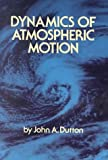 Dynamics of Atmospheric Motion (0486684865) by Dutton, John A.