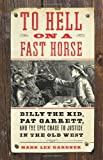 Mark L. Gardner To Hell on a Fast Horse: Billy the Kid, Pat Garrett, and the Epic Chase to Justice in the Old West
