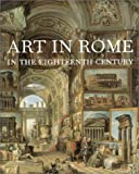 Edgar Peters Bowron Art in Rome in the Eighteenth Century