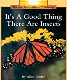 It's a Good Thing There Are Insects (Rookie Read-About Science Series)