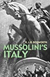 Mussolini's Italy: Life under the Dictatorship 1915-1945 (0713996978) by Bosworth, R. J. B.