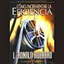 Cómo Incrementar la Eficiencia [Increasing Efficiency] (       UNABRIDGED) by L. Ronald Hubbard Narrated by uncredited