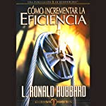 Cómo Incrementar la Eficiencia [Increasing Efficiency] | L. Ronald Hubbard