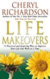 Life Makeovers: 52 Practical and Inspiring Ways to Improve Your Life One Week at a Time (0553813714) by Richardson, Cheryl