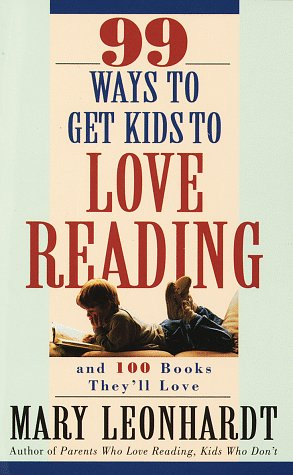 Image for 99 Ways to Get Kids to Love Reading: And 100 Books They'll Love
