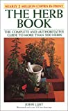 The Herb Book: The Complete and Authoritative Guide to More Than 500 Herbs (0879040556) by Lust, John B.