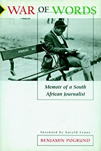War of Words: Memoir of a South African Journalist Benjamin Pogrund and Harold Evans