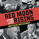 img - for Red Moon Rising: Sputnik and the Hidden Rivals That Ignited the Space Age book / textbook / text book