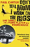 Paul Carter Don't Tell Mum I Work on the Rigs: (She Thinks I'm a Piano Player in a Whorehouse)
