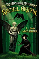 The Unexpected Enlightenment of Rachel Griffin (Books of Unexpected Enlightenment Book 1)