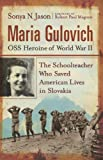 Maria Gulovich, OSS Heroine of World War II: The Schoolteacher Who Saved American Lives in Slovakia