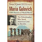 Maria Gulovich, OSS Heroine of World War II: The Schoolteacher Who Saved American Lives in Slovakia ~ Sonya Jason