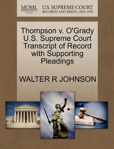 Thompson v. O'Grady U.S. Supreme Court Transcript of Record with Supporting Pleadings